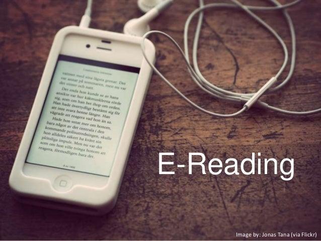 E-Reading Image by: Jonas Tana (via Flickr)