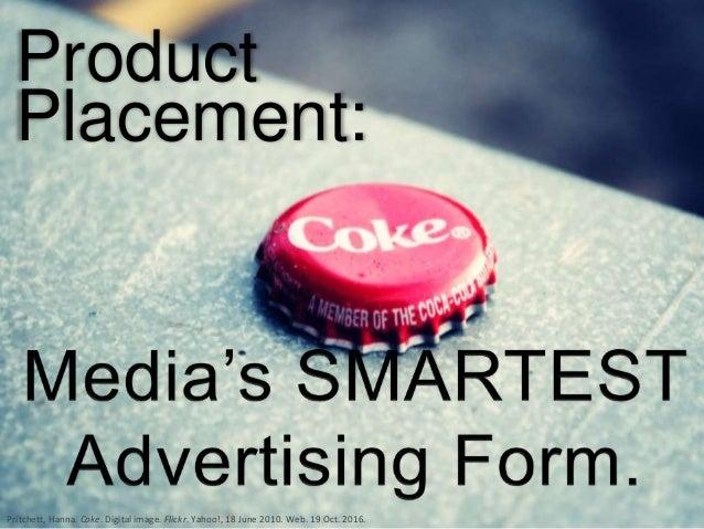Product Placement: Pritchett, Hanna. Coke. Digital image. Flickr. Yahoo!, 18 June 2010. Web. 19 Oct. 2016.