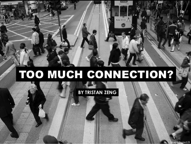 TOO MUCH CONNECTION?Image:	  Nomo123	  BY TRISTAN ZENG