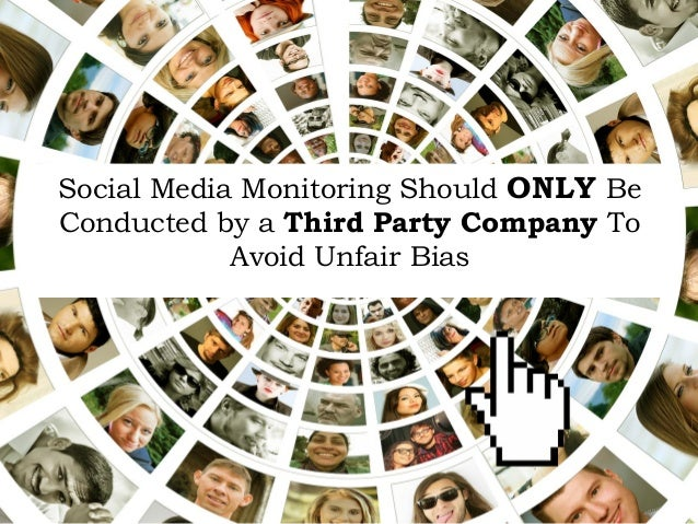 Social Media Monitoring Should ONLY Be Conducted by a Third Party Company To Avoid Unfair Bias