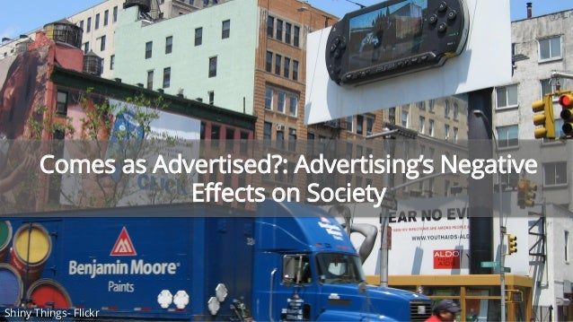 the negative impact of advertisement on the society The impact of advertising on our society is a fiercely debated topic, and has been ever since the conception of advertising in its most basic form there are negative and positive social and economic impacts upon society from advertising in its various forms.