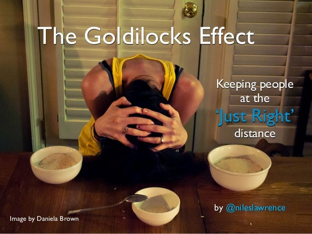 The Goldilocks EffectKeeping peopleat the'Just Right'distanceImage by Daniela Brownby @nileslawrence