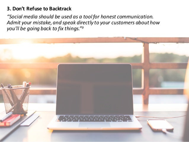 "3.Don'tRefuseto Backtrack ""Socialmediashouldbeusedasatoolforhonestcommunication. Admityourmistake,andspe..."
