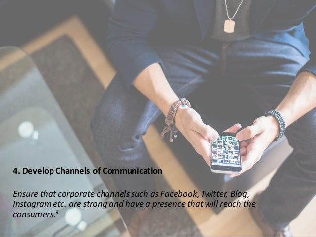4.Develop Channels ofCommunication EnsurethatcorporatechannelssuchasFacebook,Twitter,Blog, Instagrametc.ares...