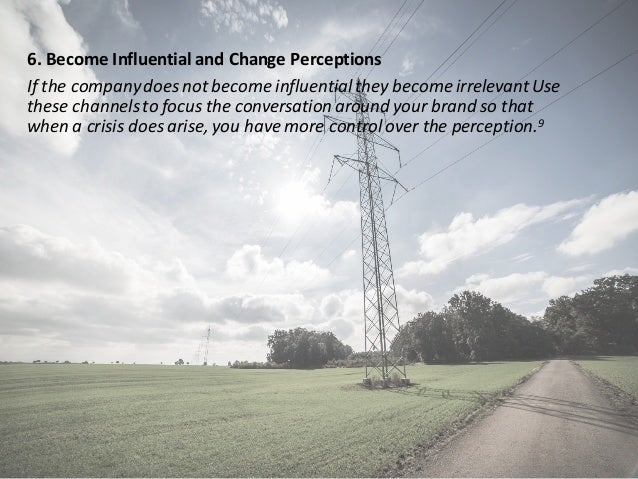 6.BecomeInfluentialandChange Perceptions Ifthecompanydoesnotbecomeinfluentialtheybecomeirrelevant Use these...