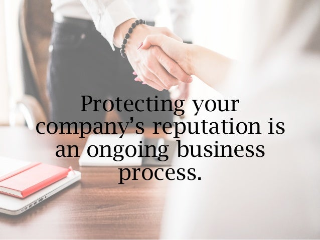 Protecting your company's reputation is an ongoing business process.