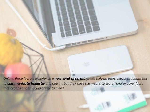 Online,thesefactorsexperienceanewlevelofscrutiny:notonlydousersexpectorganizations tocommunicatehonestly...