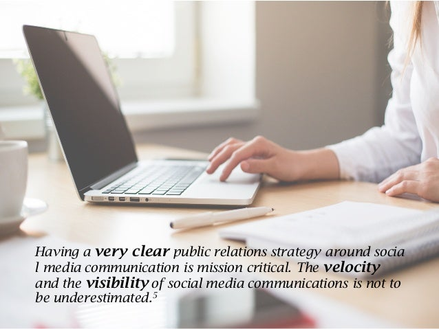 Having a very clear public relations strategy around socia l media communication is mission critical. The velocity and the...