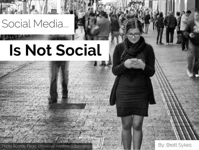 Social Media Is Not Social