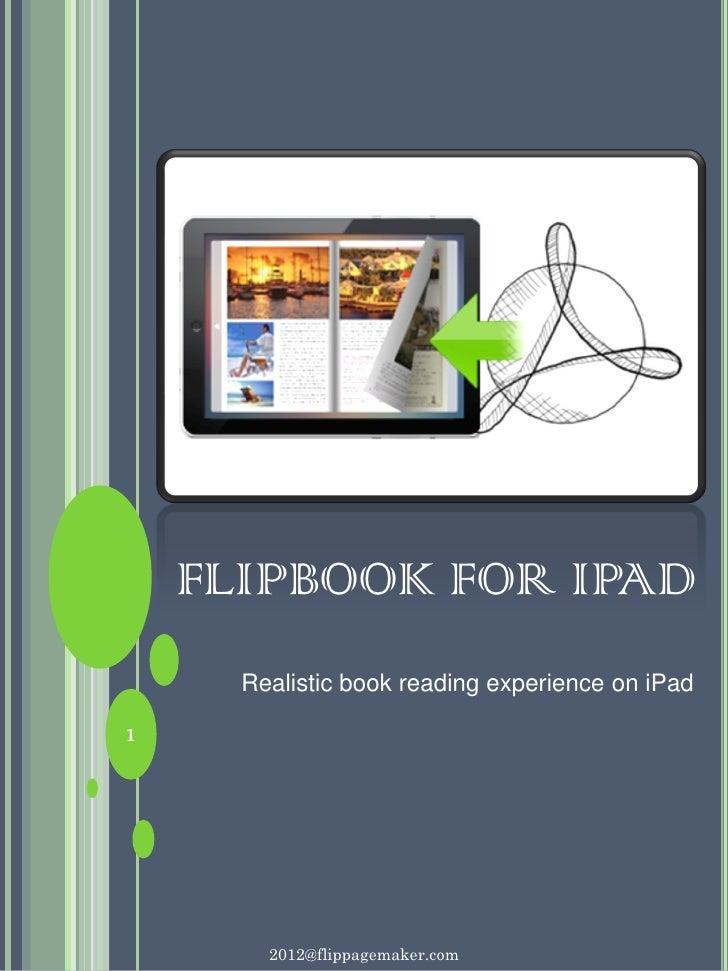 FLIPBOOK FOR IPAD      Realistic book reading experience on iPad1        2012@flippagemaker.com