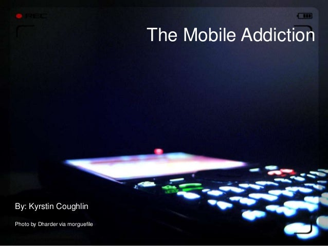 +The Mobile AddictionBy: Kyrstin CoughlinPhoto by Dharder via morguefile