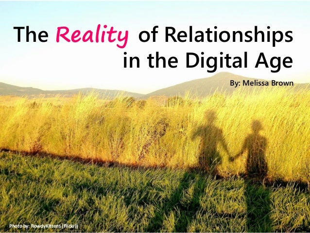 The Reality of Relationshipsin the Digital AgePhoto by: RowdyKittens (Flickr))By: Melissa Brown
