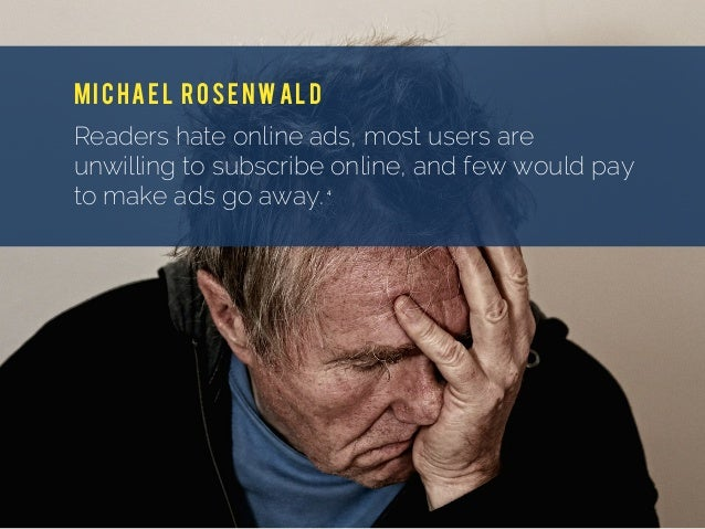 MICHAEL Rosenwald Readers hate online ads, most users are unwilling to subscribe online, and few would pay to make ads go ...