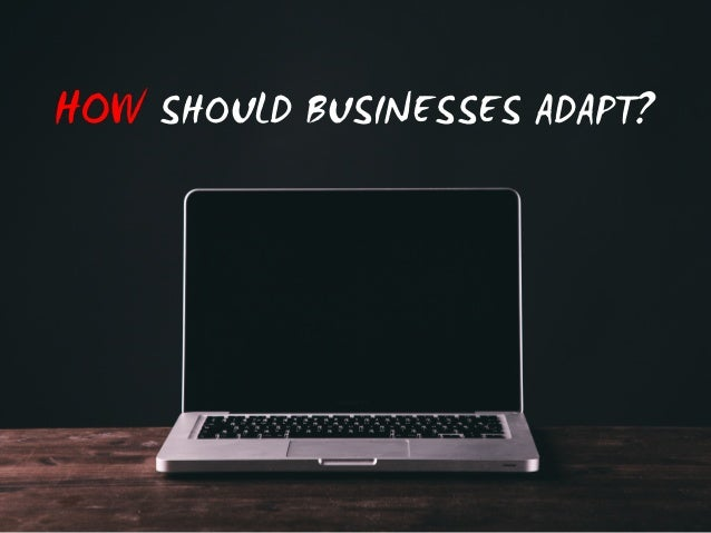 HOW SHOULD BUSINESSES ADAPT?