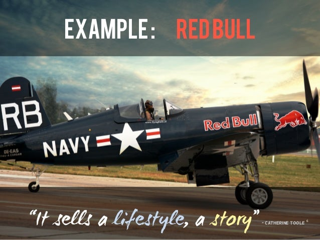 """EXAMPLE: REDBULL """"It sells a lifestyle, a story""""- Catherine toole 6"""