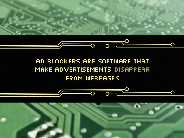 Ad blockers are software that Make advertisements disappear From webpages