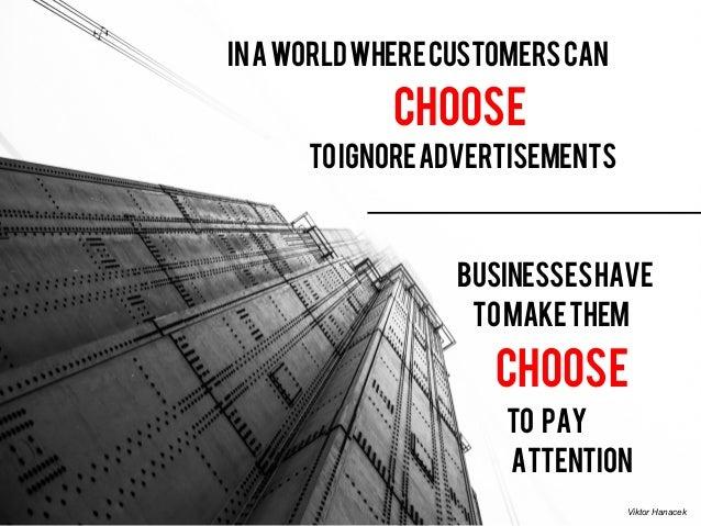 Inaworldwherecustomerscan Choose Businesseshave tomakethem Choose Toignoreadvertisements To pay Attention Viktor Hanacek