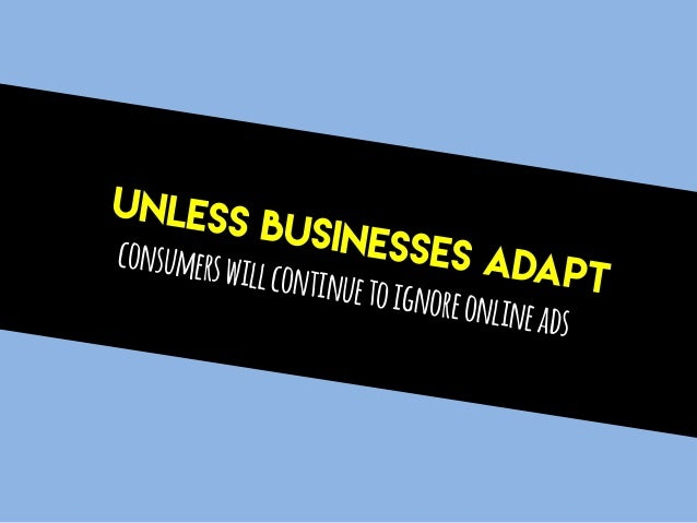 UNLESS BUSINESSES ADAPT consumerswillcontinuetoignoreonlineads