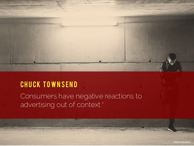 Consumers have negative reactions to advertising out of context. Chuck Townsend 3 Viktor Hanacek