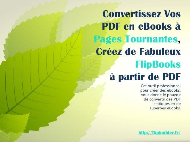 Convertissez Vos PDF en eBooksà Pages Tournantes, Créez de Fabuleux FlipBooks  à partir de PDF  Cet outil professionnel po...