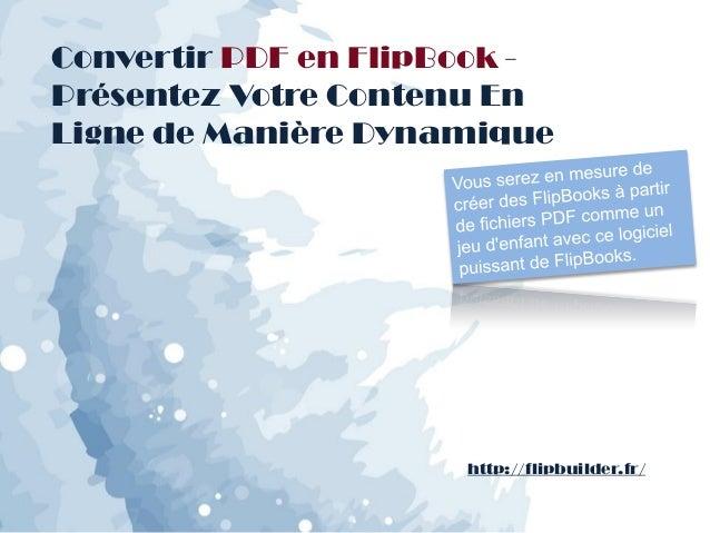 Convertir PDF en FlipBook- Présentez Votre Contenu En Ligne de Manière Dynamique  http://flipbuilder.fr/