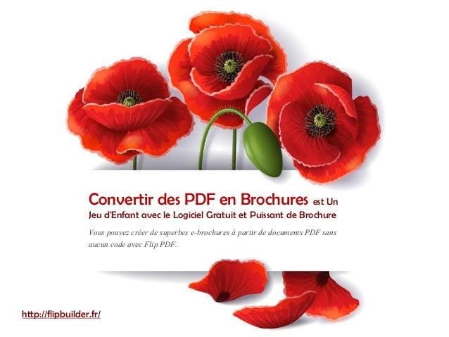 Convertir des PDF en Brochures est Un Jeu d'Enfant avec le Logiciel Gratuit et Puissant de Brochure  Vous pouvez créer de ...