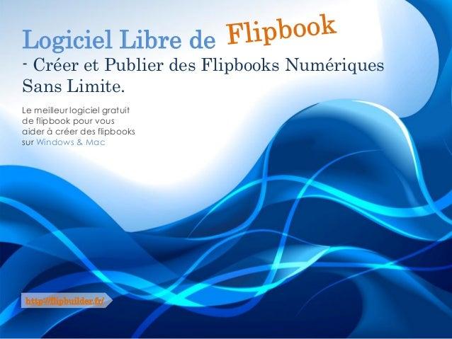Logiciel Libre de  -Créer et Publier des FlipbooksNumériques Sans Limite.  Le meilleur logiciel gratuit de flipbookpour vo...