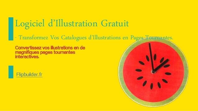Convertissez vos illustrations en de magnifiques pages tournantes interactives.  Flipbuilder.fr  Logiciel d'Illustration G...