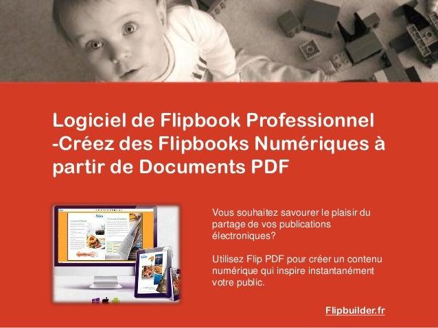Logiciel de FlipbookProfessionnel  -Créez des FlipbooksNumériques à partir de Documents PDF  Vous souhaitez savourer le pl...