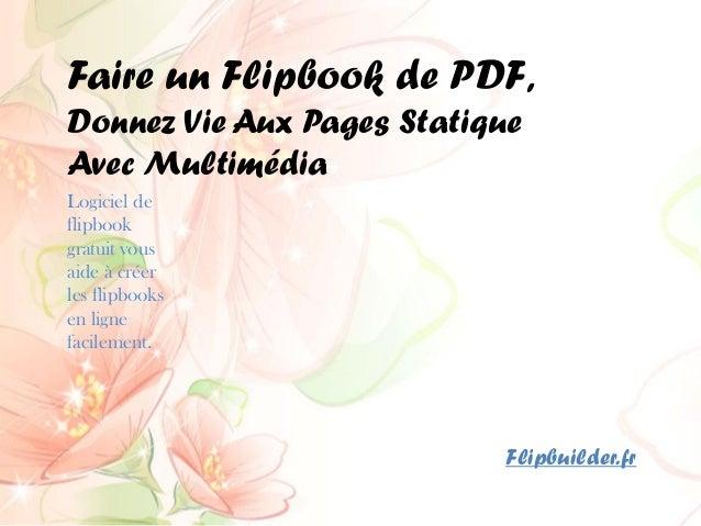 Faire un Flipbookde PDF, Donnez Vie Aux Pages Statique Avec Multimédia  Logiciel de flipbookgratuit vous aide à créer les ...