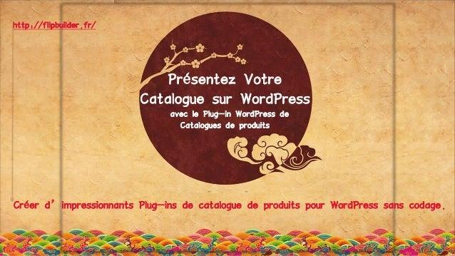 Présentez Votre Catalogue sur WordPress avec le Plug-in WordPress de Catalogues de produits http://flipbuilder.fr/ Créer d...