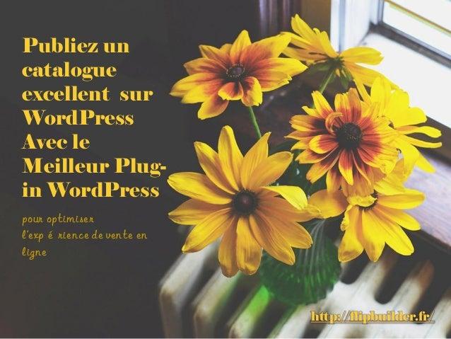 Publiez un catalogue excellent sur WordPress Avec le Meilleur Plug- in WordPress http://flipbuilder.fr/ pour optimiser l'e...