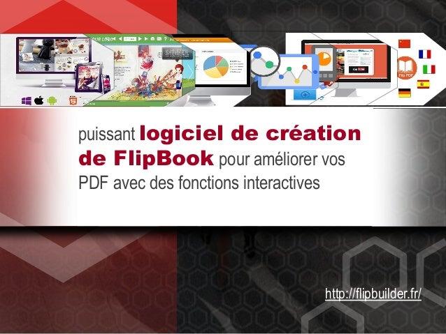 puissant logiciel de création de FlipBook pour améliorer vos PDF avec des fonctions interactives http://flipbuilder.fr/