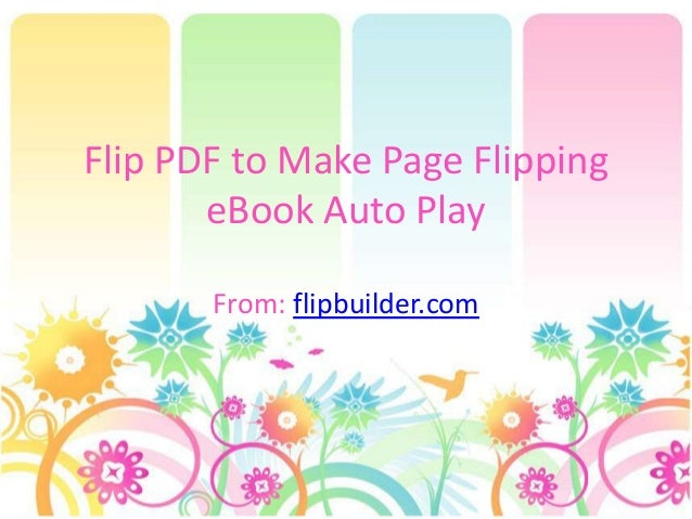 Flip PDF to Make Page Flipping eBook Auto Play From: flipbuilder.com
