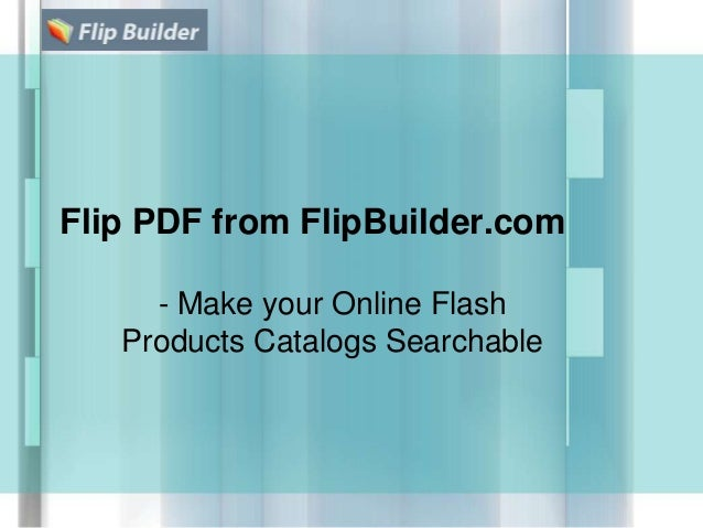 Flip PDF from FlipBuilder.com - Make your Online Flash Products Catalogs Searchable