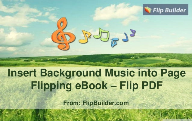 Insert Background Music into Page Flipping eBook – Flip PDF From: FlipBuilder.com