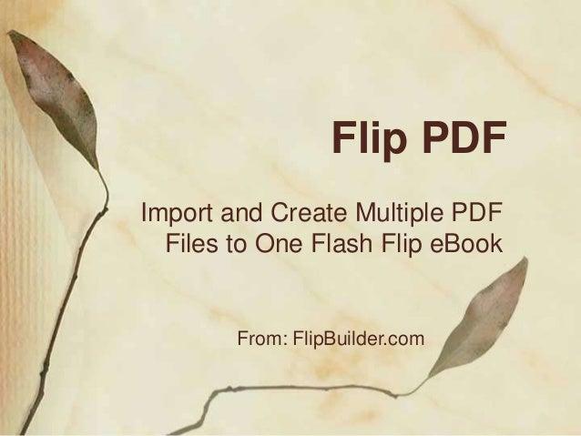 Flip PDF Import and Create Multiple PDF Files to One Flash Flip eBook From: FlipBuilder.com