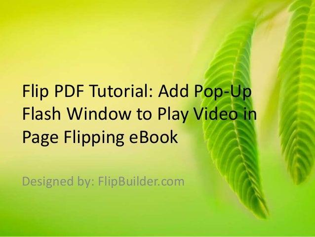 Flip PDF Tutorial: Add Pop-Up Flash Window to Play Video in Page Flipping eBook Designed by: FlipBuilder.com