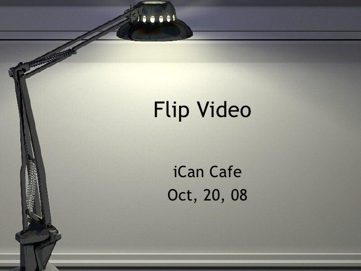 Flip Video  iCan Cafe Oct, 20, 08