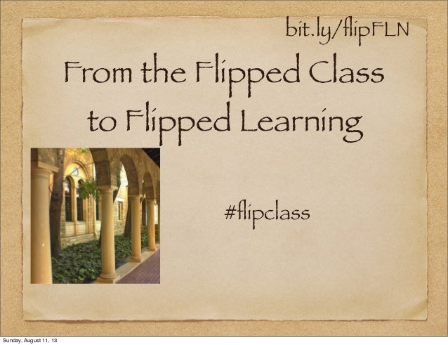 bit.ly/flipFLN From the Flipped Class to Flipped Learning #flipclass Sunday, August 11, 13