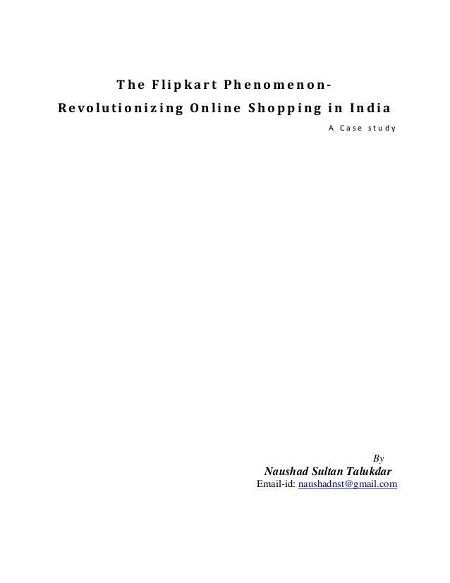 The Flipkart Phenomen on-R e v o lu t i o n i z i n g O n l i n e S h o p p i n g i n I n d i a                           ...