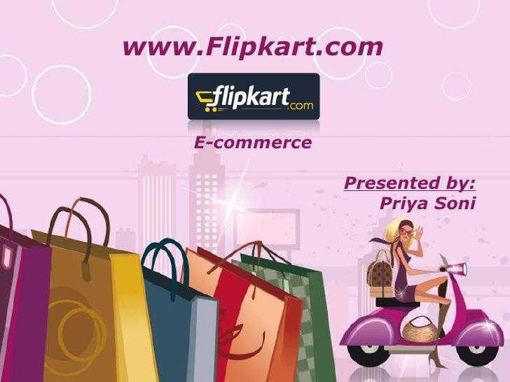 www.Flipkart.com    E-commerce                            Presented by:                               Priya Soni    Free P...