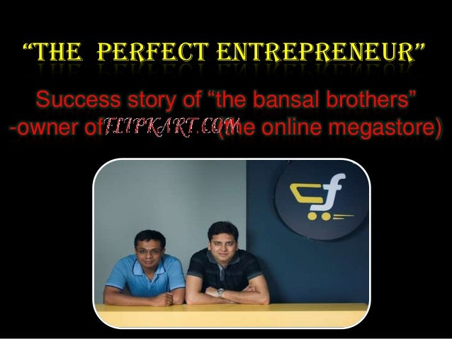 """The perfecT enTrepreneur""  Success story of ""the bansal brothers""-owner of           (the online megastore)"