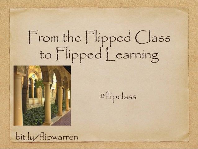 bit.ly/flipwarren From the Flipped Class to Flipped Learning #flipclass