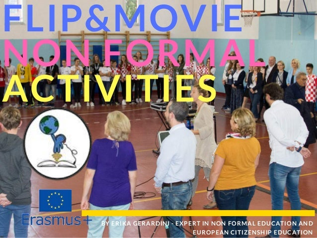FLIP&MOVIE NON FORMAL ACTIVITIES BY ERIKA GERARDINI - EXPERT IN NON FORMAL EDUCATION AND EUROPEAN CITIZENSHIP EDUCATION