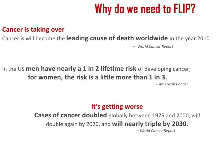 Why do we need to FLIP?<br />Cancer is taking over<br />Cancer is will become the leading cause of death worldwide in the ...
