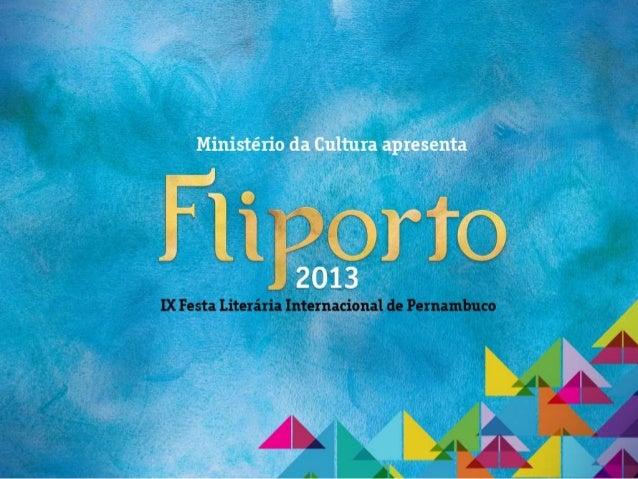 FLIPORTO2013 Do começo em Porto de Galinhas às praças e ruas de Olinda, a Fliporto se consolidou como uma das Festas Liter...