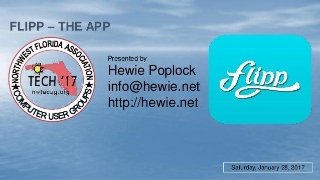 FLIPP – THE APP Presented by Hewie Poplock info@hewie.net http://hewie.net Saturday, January 28, 2017