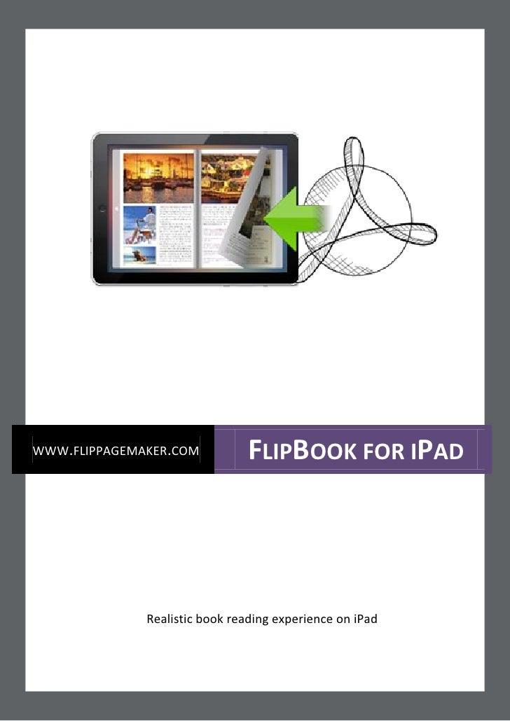 WWW.FLIPPAGEMAKER.COM          FLIPBOOK FOR IPAD              Realistic book reading experience on iPad