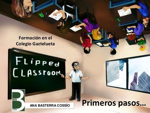 Primeros pasos… Formación en el Colegio Gaztelueta ANA BASTERRA COSSÍO